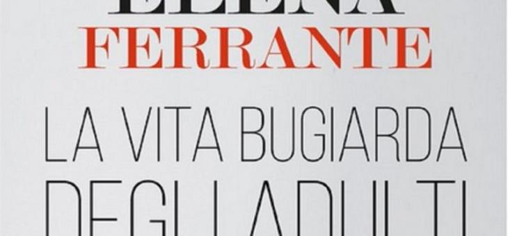LA VITA BUGIARDA DEGLI ADULTI – Recensione dello psicologo sul nuovo libro di Elena Ferrante